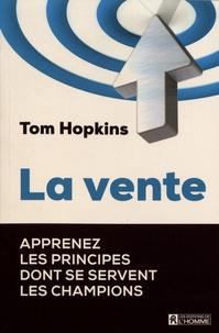 Tom Hopkins - La vente - Apprenez les principes dont se servent les champions.
