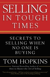 Tom Hopkins - Selling in Tough Times - Secrets to Selling When No One Is Buying.