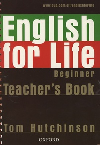 Tom Hutchinson et Carol Tabor - English for life Beginner - Teacher's book. 1 Cédérom
