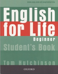 Tom Hutchinson - English for Life Beginner - Student's book.