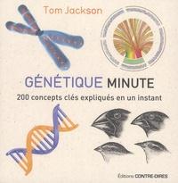 Tom Jackson - Génétique minute - 200 concepts clés expliqués en un instant.