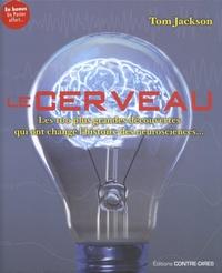 Tom Jackson - Le cerveau - Les 100 plus grandes découvertes qui ont changé l'histoire des neurosciences....