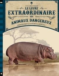 Tom Jackson et Val Walerczuk - Le livre extraordinaire des animaux dangereux.