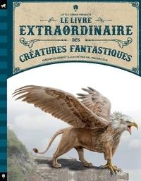 Tom Jackson et Val Walerczuk - Le livre extraordinaire des créatures fantastiques.