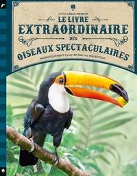 Tom Jackson et Val Walerczuk - Le Livre extraordinaire des oiseaux spectaculaires.