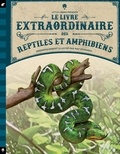Tom Jackson et Mat Edwards - Le livre extraordinaire des reptiles et amphibiens.