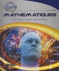 Tom Jackson - Mathématiques - Une histoire illustrée des nombres.