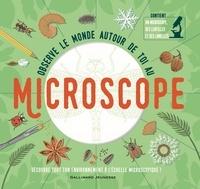 Tom Jackson et Adam Linley - Observe le monde autour de toi au microscope - Avec 1 microscope, des lentilles et des lamelles.