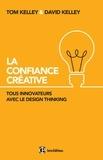 Tom Kelley et David Kelley - La Confiance Créative - Tous innovateurs avec le Design Thinking.