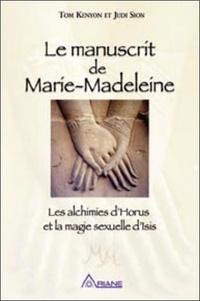 Tom Kenyon et Judi Sion - Le manuscrit de Marie-Madeleine - Les alchimies d'Horus et la magie sexuelle d'Isis.