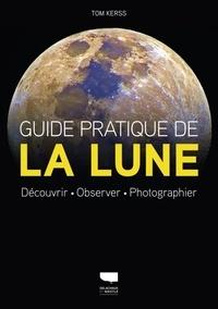 Tom Kerss - Guide pratique de la Lune - Découvrir, observer, photographier.