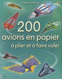 Tom Lalonde et Brian Voakes - 200 avions en papier à plier et à faire voler.