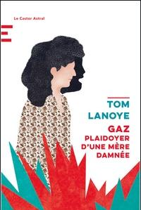 Tom Lanoye - Gaz - Plaidoyer d'une mère damnée.