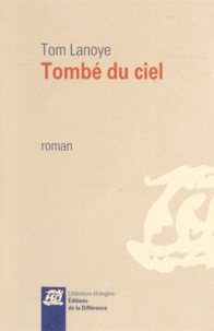 Tom Lanoye - Tombé du ciel.