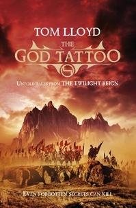 Tom Lloyd - The God Tattoo - Untold Tales from the Twilight Reign.