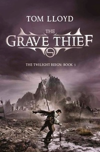 Tom Lloyd - The Grave Thief - Book Three of The Twilight Reign.