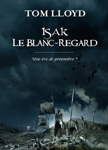 Une ère de pénombre Tome 1 Isak le blanc-regard
