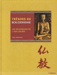 Tom Lowenstein - Trésors du bouddhisme - Les splendeurs de l'Asie sacrée.