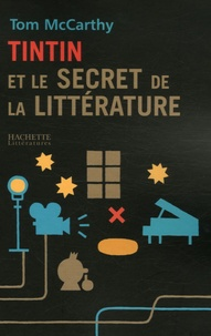 Tom McCarthy - Tintin et le secret de la littérature.