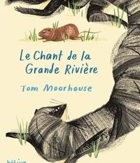 Tom Moorhouse - Le chant de la grande rivière.