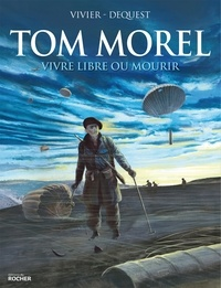 Jean-François Vivier - Tom Morel - Vivre libre ou mourir.