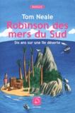 Tom Neale - Robinson des mers du Sud - Six ans sur une île déserte.