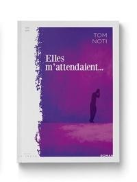 Tom Noti - Elles m'attendaient....