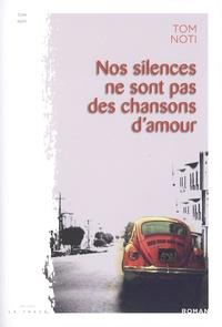 Tom Noti - Nos silences ne sont pas des chansons d'amour.