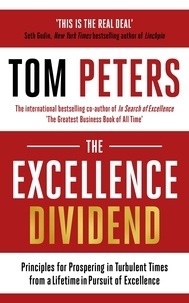 Tom Peters - The Excellence Dividend - Principles for Prospering in Turbulent Times from a Lifetime in Pursuit of Excellence.