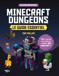 Tom Phillips - Minecraft Dungeons - Le guide essentiel.