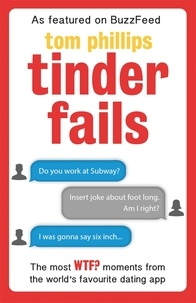 Tom Phillips - Tinder Fails - The Most WTF? Moments from the World's Favourite Dating App.