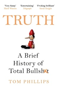Tom Phillips - Truth - A Brief History of Total Bullsh*t.