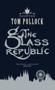 Tom Pollock - The Glass Republic - The Skyscraper Throne Book 2.