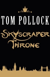 Tom Pollock - The Skyscraper Throne - The Goddess of London is missing and now the hidden London lurking beneath the surface of the city is under threat of complete annihilation.