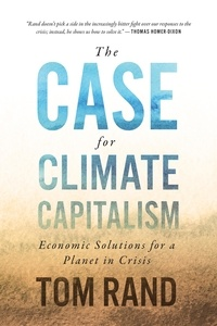 Tom Rand - The Case for Climate Capitalism - Economic Solutions for a Planet in Crisis.