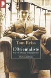 Tom Reiss - L'Orientaliste - L'énigme résolue d'une vie étrange et dangereuse.
