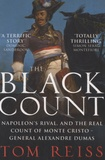 Tom Reiss - The Black Count - Napolean's Rival and the Real Count of Monte Cristo - General Alexandre Dumas.