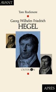 Tom Rockmore - Georg Wilhem Friedrich Hegel.