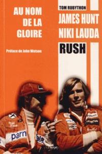Tom Rubython - Au nom de la gloire - James Hunt - Niki Lauda.