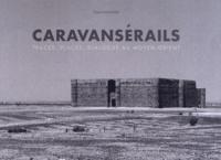 Tom Schutyser - Caravansérails - Traces, places, dialogue au Moyen-Orient.