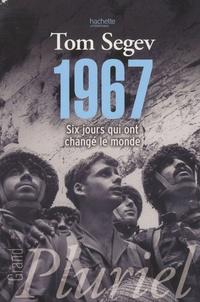 Tom Segev - 1967 - Six jours qui ont changé le monde.