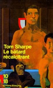 Tom Sharpe - Le bâtard récalcitrant.