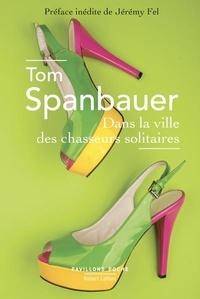 Tom Spanbauer - Dans la ville des chasseurs solitaires.