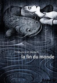 Tom Tirabosco et Pierre Wazem - La fin du monde.