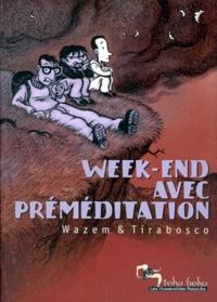 Tom Tirabosco et Pierre Wazem - Week-end avec préméditation.