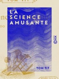 Tom Tit - La Science amusante - 100 Expériences.