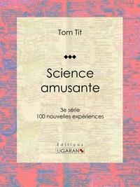 Tom Tit et  Ligaran - Science amusante - 100 nouvelles expériences - 3e série.