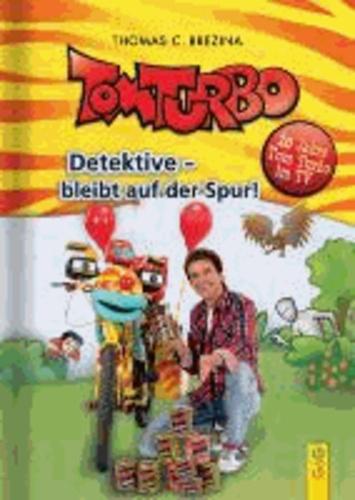 Tom Turbo - Detektive bleibt auf der Spur! - 20 Jahre Tom Turbo.