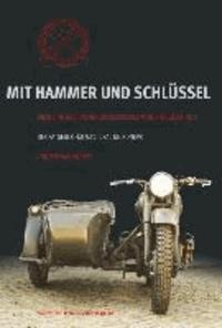 Tom Van Endert - Mit Hammer und Schlüssel - Über Sinn und Unsinn, ein russisches Motorrad zu fahren. Der Ratgeber für M72, Ural und Dnepr.