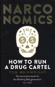 Tom Wainwright - Narconomics - How to Run a Drug Cartel.